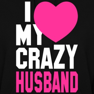 I LOVE my CRAZY Husband Hoodies - Women's Hoodie
