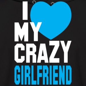 I LOVE my CRAZY Girlfriend  Hoodies - Men's Hoodie