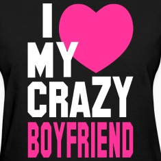I LOVE my CRAZY Boyfriend Women's T-Shirts