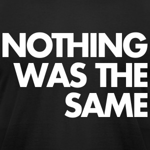 Nothing Was The Same T-Shirts - Men's T-Shirt by American Apparel