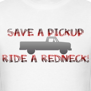 Save a pick up ride a redneck! - Men's T-Shirt
