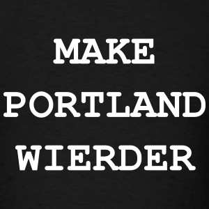 Make Portland Wierder T-Shirts - Men's T-Shirt