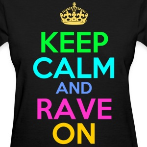 keep calm and rave on - Women's T-Shirt
