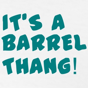 It's a barrel thang text T-Shirts - Men's T-Shirt