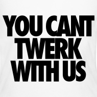 Design ~ You Can't Twerk With Us Long Sleeve Shirts