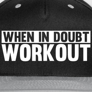 When in Doubt. Workout Caps - Snap-back Baseball Cap