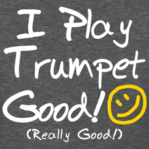 I Play Trumpet Good! (Women's) - Women's T-Shirt