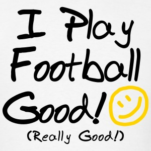 I Play Football Good! (Men's) - Men's T-Shirt