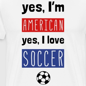 Yes I'm American Yes I Love Soccer T-Shirts - Men's Premium T-Shirt