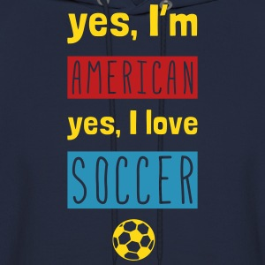 Yes I'm American Yes I Love Soccer Hoodies - Men's Hoodie