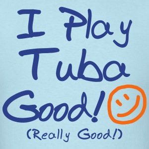 I Play Tuba Good! (Men's) - Men's T-Shirt