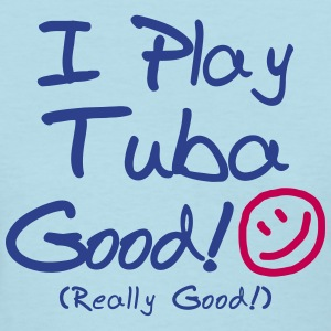 I Play Tuba Good! (Women's) - Women's T-Shirt