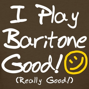 I Play Baritone Good! (Women's) - Women's T-Shirt