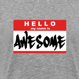 Hello, My Name Is AWESOME - Men's Premium T-Shirt