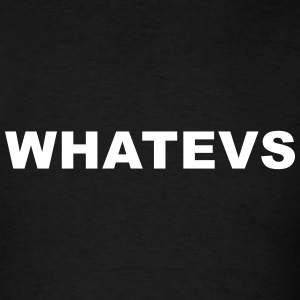 WHATEVS T-Shirts - Men's T-Shirt