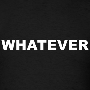 WHATEVER T-Shirts - Men's T-Shirt