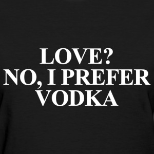 LOVE? NO, I PREFER VODKA Women's T-Shirts - Women's T-Shirt