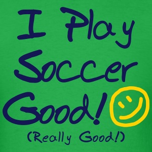 I Play Soccer Good! (Men's) - Men's T-Shirt