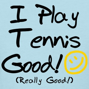 I Play Tennis Good! (Women's) - Women's T-Shirt