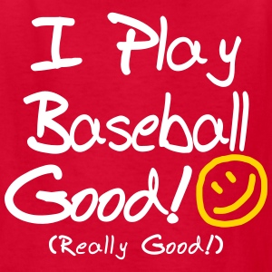 I Play Baseball Good! (Kids') - Kids' T-Shirt