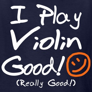 I Play Violin Good! (Kids') - Kids' T-Shirt
