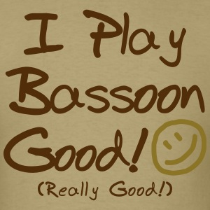 I Play Bassoon Good! (Men's) - Men's T-Shirt