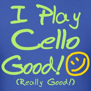 I Play Cello Good! (Men's) - Men's T-Shirt
