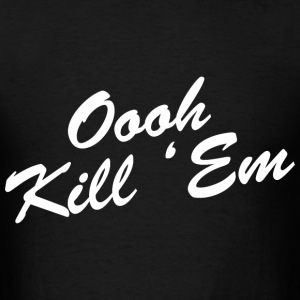 Oooh Kill Em Design T-Shirts - Men's T-Shirt