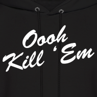 Design ~ Oooh Kill Em Hoodie Hooded Sweatshirt