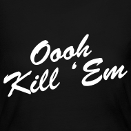Design ~ Oooh Kill Em Womens Girls Long Sleeve Shirt