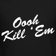 Design ~ Oooh Kill Em Crewneck Sweatshirt