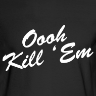 Design ~ Oooh Kill Em Long Sleeve Shirt