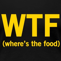WTF. Where's the food Women's T-Shirts