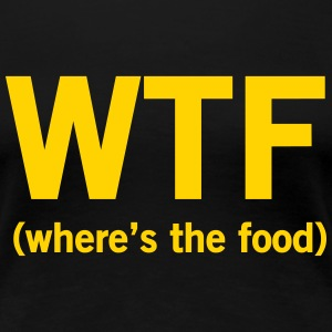 WTF. Where's the food Women's T-Shirts - Women's Premium T-Shirt