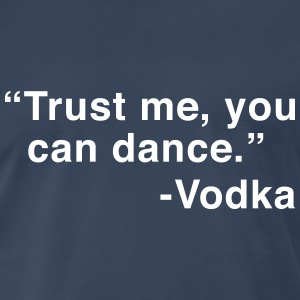 Trust Me You Can Dance. Vodka T-Shirts - Men's Premium T-Shirt