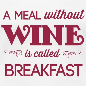 A meal without wine is called breakfast Women's T-Shirts - Women's Premium T-Shirt
