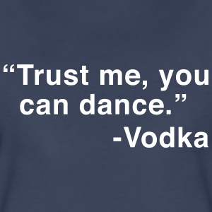 Trust Me You Can Dance. Vodka Women's T-Shirts - Women's Premium T-Shirt