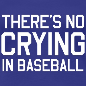 There's no crying in baseball Women's T-Shirts - Women's Premium T-Shirt