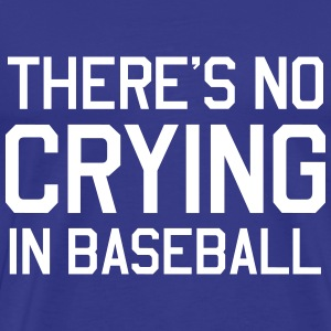There's no crying in baseball T-Shirts - Men's Premium T-Shirt