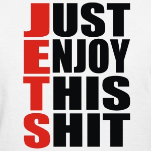 Jets, Just Enjoy This Shit - Women's T-Shirt