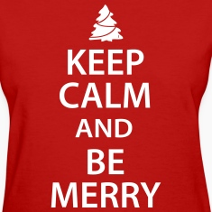 Keep Calm and Be Merry Christmas Women's T-Shirts