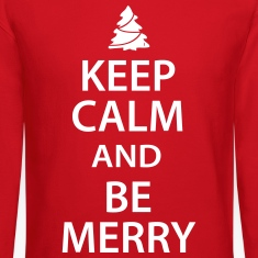 Keep Calm and Be Merry Christmas Long Sleeve Shirts
