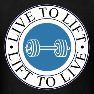 live to lift and lift to live - Men's T-Shirt