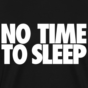 no_time_to_sleep_002 T-Shirts - Men's Premium T-Shirt