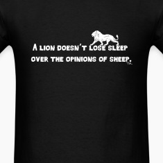 A lion doesn't lose sleep over the opinions of she T-Shirts