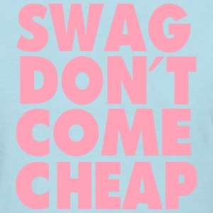 SWAG DON'T COME CHEAP Women's T-Shirts - Women's T-Shirt