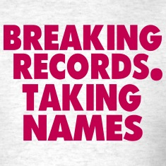 Breaking Records. Taking names T-Shirts