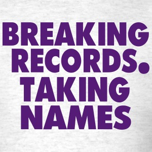 Breaking Records. Taking names T-Shirts - Men's T-Shirt