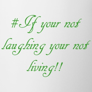 if_your_not_laughing_your_not_living1 Bottles & Mugs - Coffee/Tea Mug