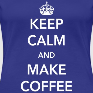 keep calm and make coffee Women's T-Shirts - Women's Premium T-Shirt